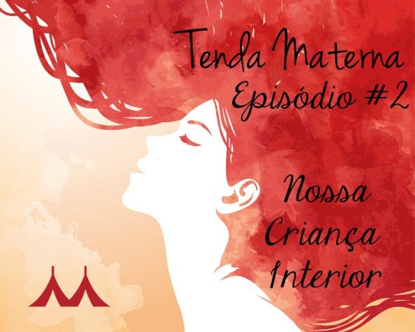 """Podcast Tenda Materna #2: """"A Nossa Criança Interior"""""""