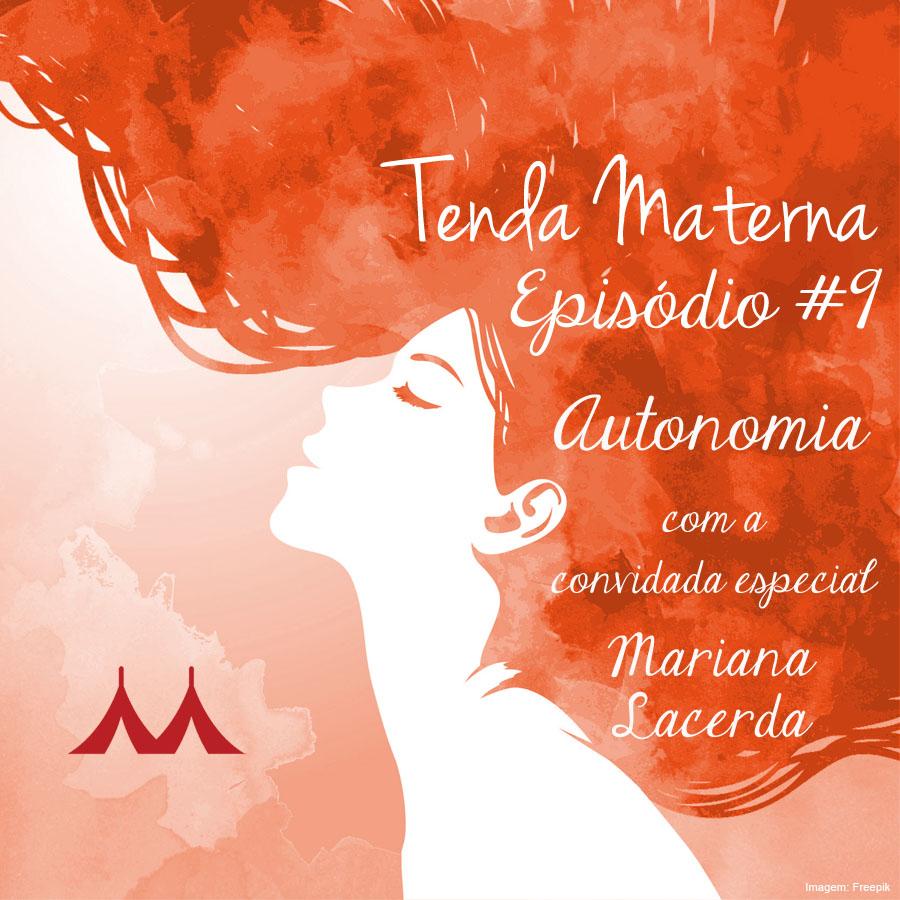 PodCast Tenda Materna #9:  Autonomia com Mariana Lacerda
