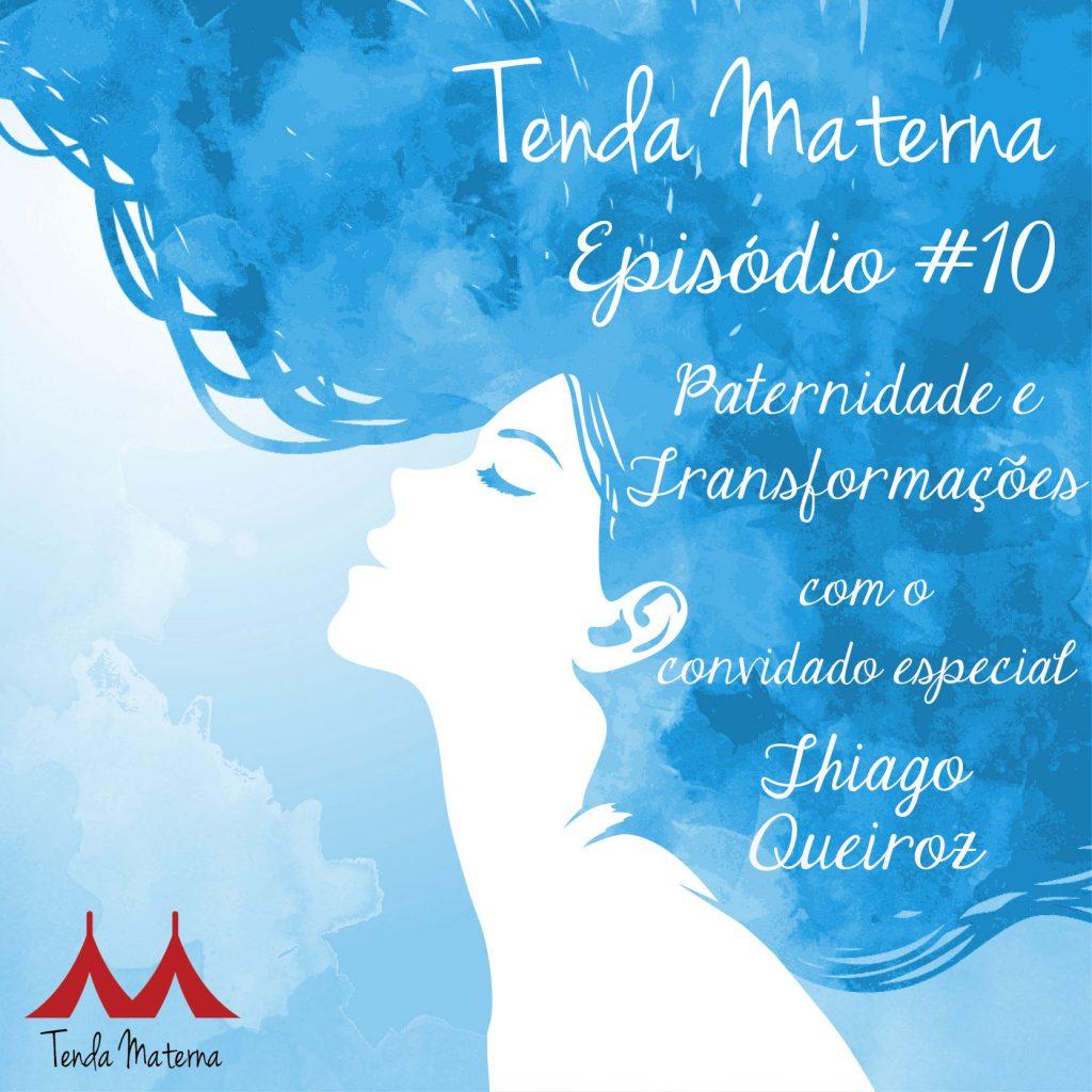 Podcast Tenda Materna #10: Parternidade & Transformação com Thiago Queiroz, O Paizinho Vírgula!