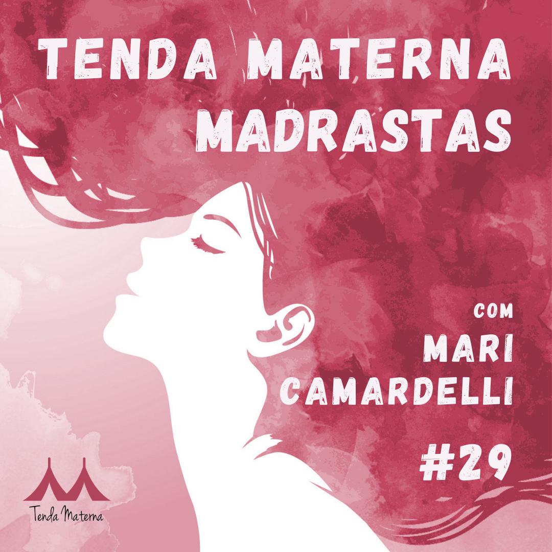Podcast Tenda Materna #29: Madrastas com Mari Camardelli